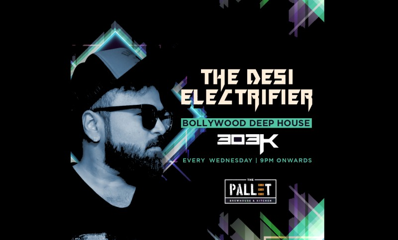 The Desi Electrifier Bollywood Night Featuring DJ 303K At The Pallet - Brewhouse